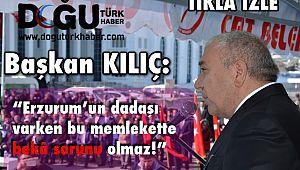 Başkan KILIÇ: Erzurum'un dadaşı varken bu memlekette beka sorunu olmaz!