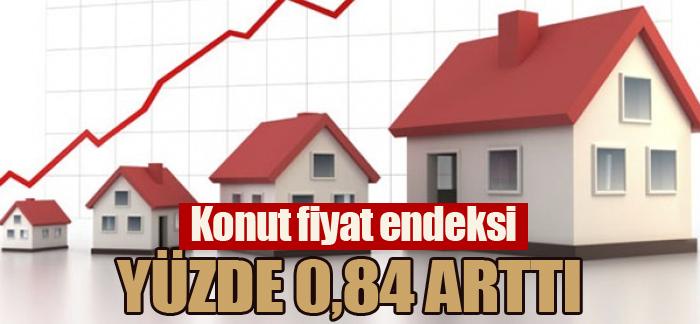 Konut fiyat endeksi yüzde 0,84 arttı