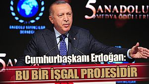 Cumhurbaşkanı Erdoğan: 'Bu bir işgal projesidir'