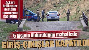 5 kişinin öldürüldüğü mahallede giriş-çıkışlar kapatıldı