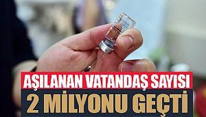Türkiye genelinde aşılanan vatandaş sayısı 2 milyonu geçti