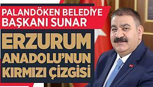 Erzurum Anadolu'nun kırmızı çizgisi