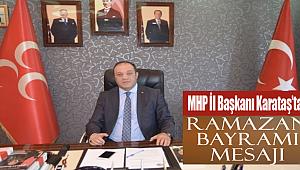 MHP İl Başkanı Naim Karataş'tan Ramazan Bayramı kutlaması