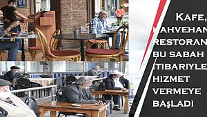 Kafe, kahvehane ve restoranlar bu sabah itibariyle hizmet vermeye başladı