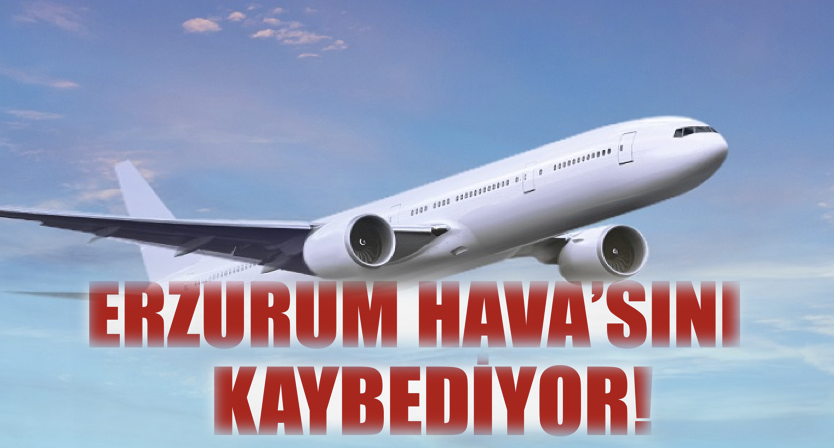 Erzurum HAVA'sını kaybediyor!