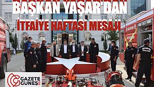 Başkan Yaşar'dan İtfaiye haftası mesajı