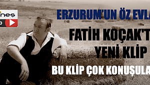 ERZURUM'UN ÖZ EVLADI FATİH KOÇAK'TAN YENİ KLİP