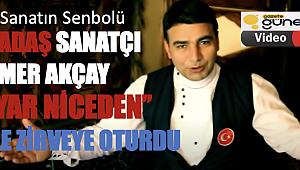 Dadaş Sanatçı Ömer Akçay ''Yar Niceden'' ile zirveye oturdu.